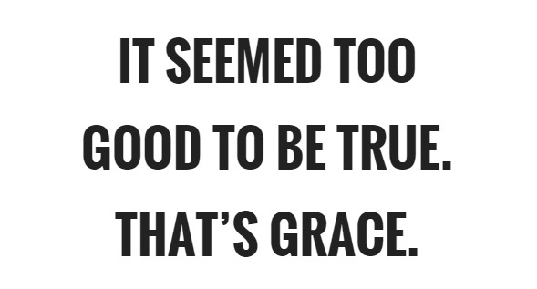 It Seemed Too Good To Be True Thats Grace Quote 1 St Mary Student